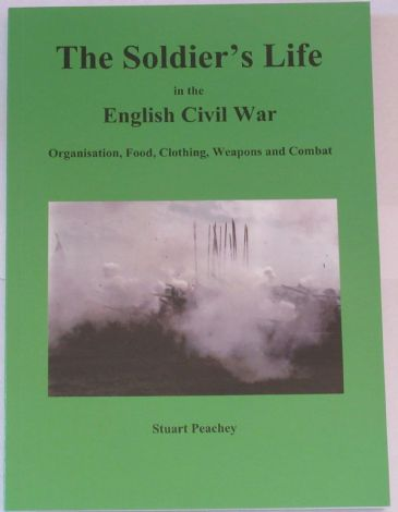 The Soldier's Life in the English Civil War, by Stuart Peachey